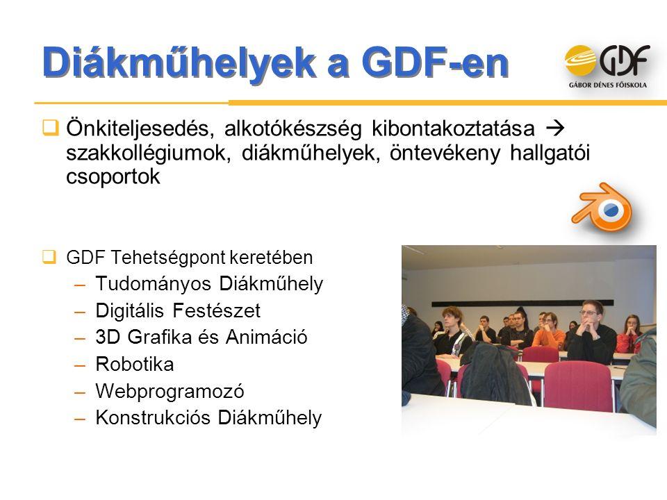 Diákműhelyek a GDF-en  GDF Tehetségpont keretében –Tudományos Diákműhely –Digitális Festészet –3D Grafika és Animáció –Robotika –Webprogramozó –Konst