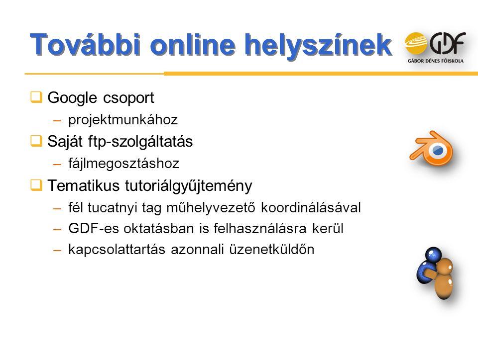 További online helyszínek  Google csoport –projektmunkához  Saját ftp-szolgáltatás –fájlmegosztáshoz  Tematikus tutoriálgyűjtemény –fél tucatnyi ta