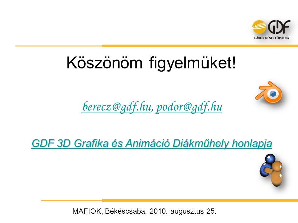 Köszönöm figyelmüket! berecz@gdf.huberecz@gdf.hu, podor@gdf.hupodor@gdf.hu GDF 3D Grafika és Animáció Diákműhely honlapja GDF 3D Grafika és Animáció D