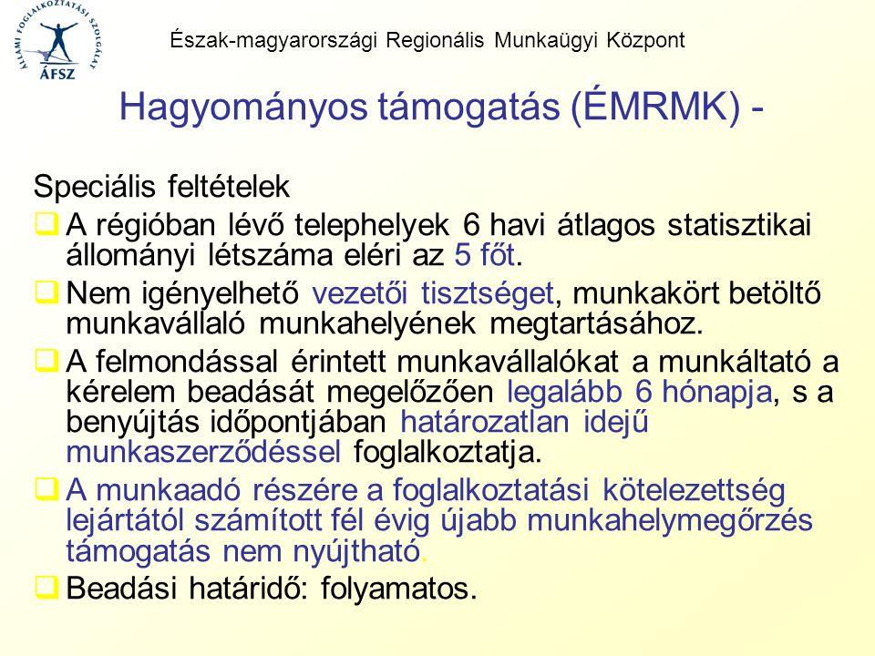 Hagyományos támogatás (ÉMRMK) - Speciális feltételek  A régióban lévő telephelyek 6 havi átlagos statisztikai állományi létszáma eléri az 5 főt.  Ne