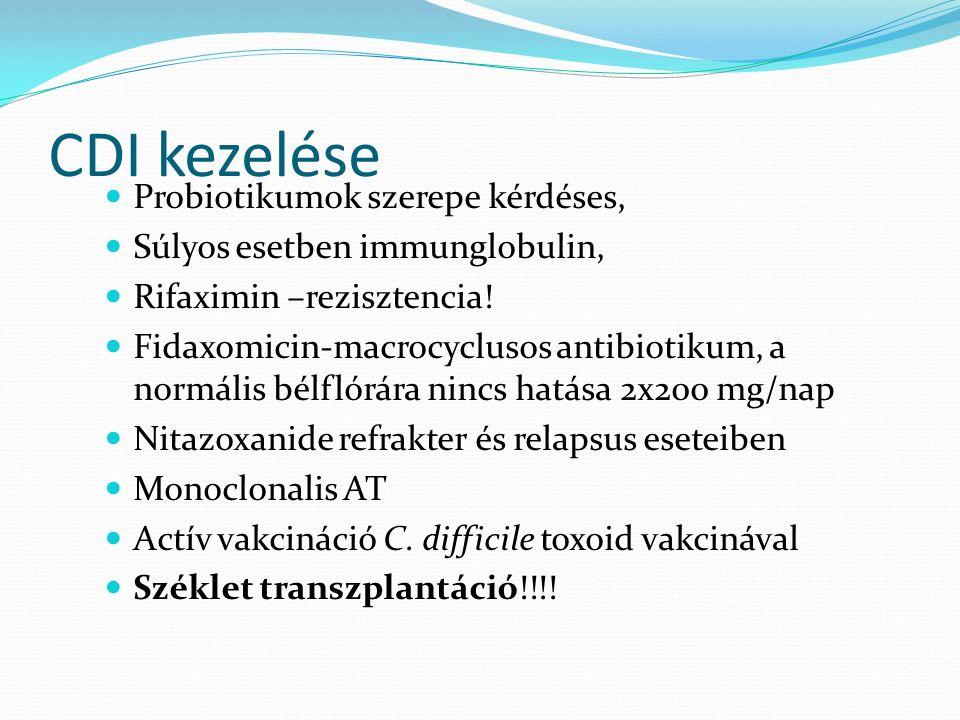 CDI kezelése Probiotikumok szerepe kérdéses, Súlyos esetben immunglobulin, Rifaximin –rezisztencia! Fidaxomicin-macrocyclusos antibiotikum, a normális