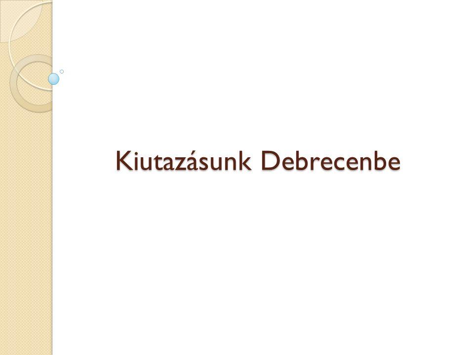 Kiutazásunk Debrecenbe