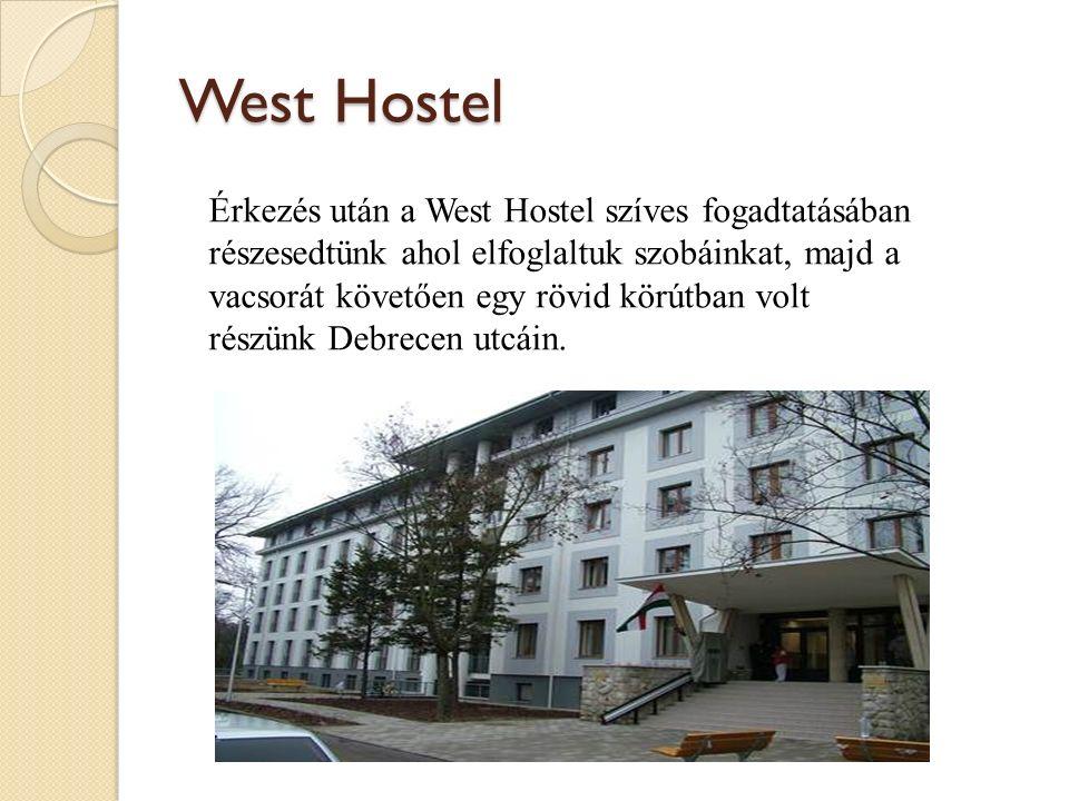 West Hostel Érkezés után a West Hostel szíves fogadtatásában részesedtünk ahol elfoglaltuk szobáinkat, majd a vacsorát követően egy rövid körútban volt részünk Debrecen utcáin.