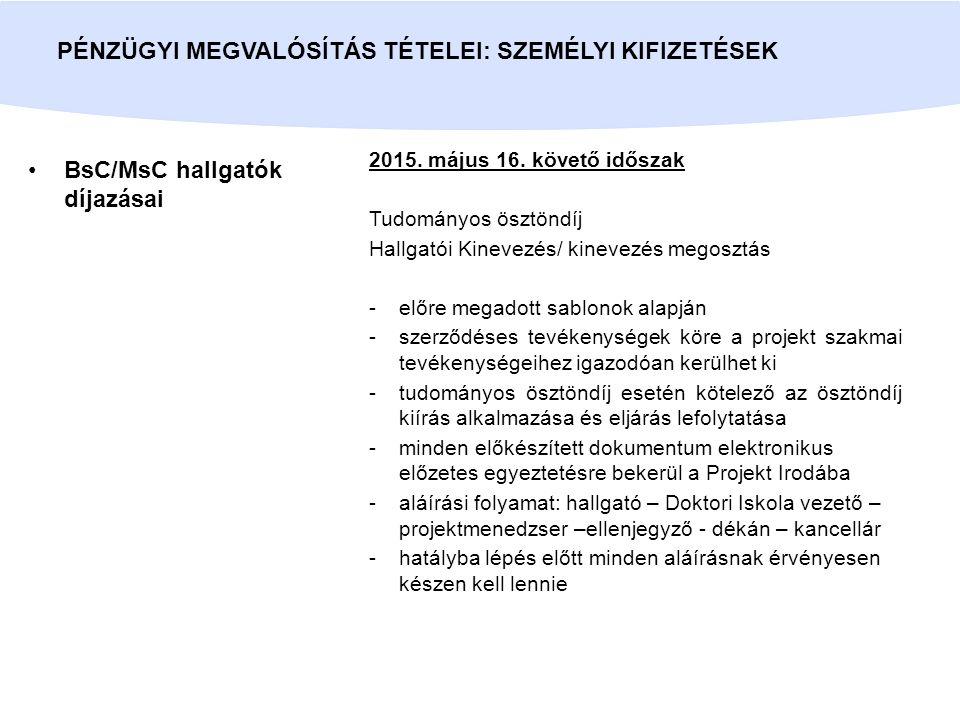 BsC/MsC hallgatók díjazásai PÉNZÜGYI MEGVALÓSÍTÁS TÉTELEI: SZEMÉLYI KIFIZETÉSEK 2015. május 16. követő időszak Tudományos ösztöndíj Hallgatói Kinevezé