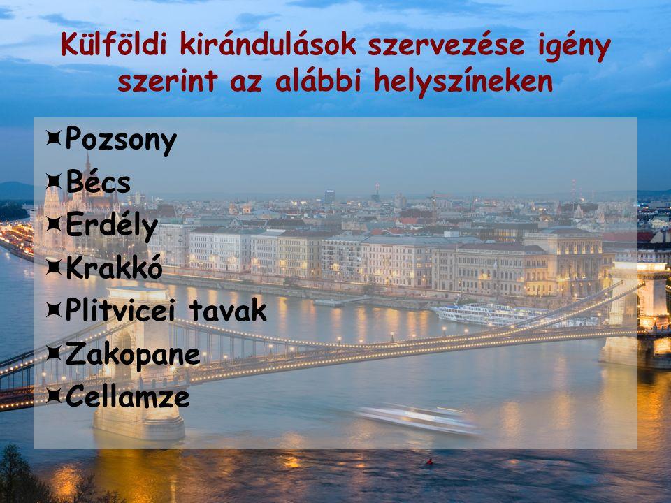 Külföldi kirándulások szervezése igény szerint az alábbi helyszíneken  Pozsony  Bécs  Erdély  Krakkó  Plitvicei tavak  Zakopane  Cellamze