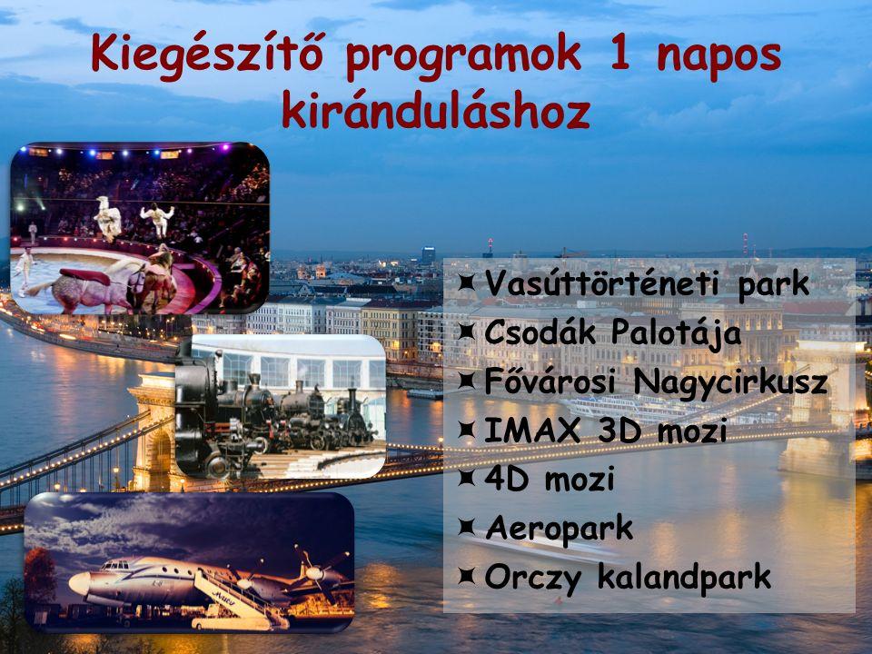 Kiegészítő programok 1 napos kiránduláshoz  Vasúttörténeti park  Csodák Palotája  Fővárosi Nagycirkusz  IMAX 3D mozi  4D mozi  Aeropark  Orczy kalandpark