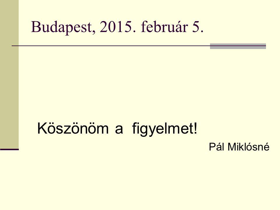 Budapest, 2015. február 5. Köszönöm a figyelmet! Pál Miklósné