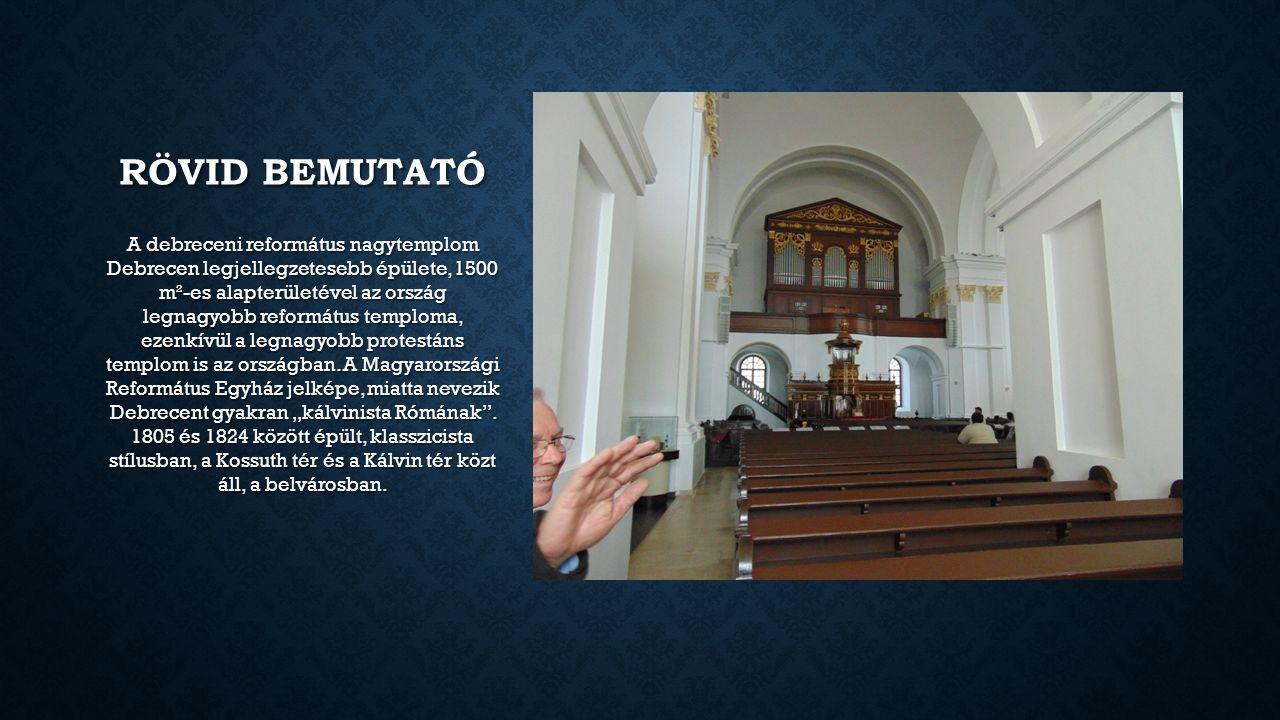 RÖVID BEMUTATÓ A debreceni református nagytemplom Debrecen legjellegzetesebb épülete, 1500 m²-es alapterületével az ország legnagyobb református templ