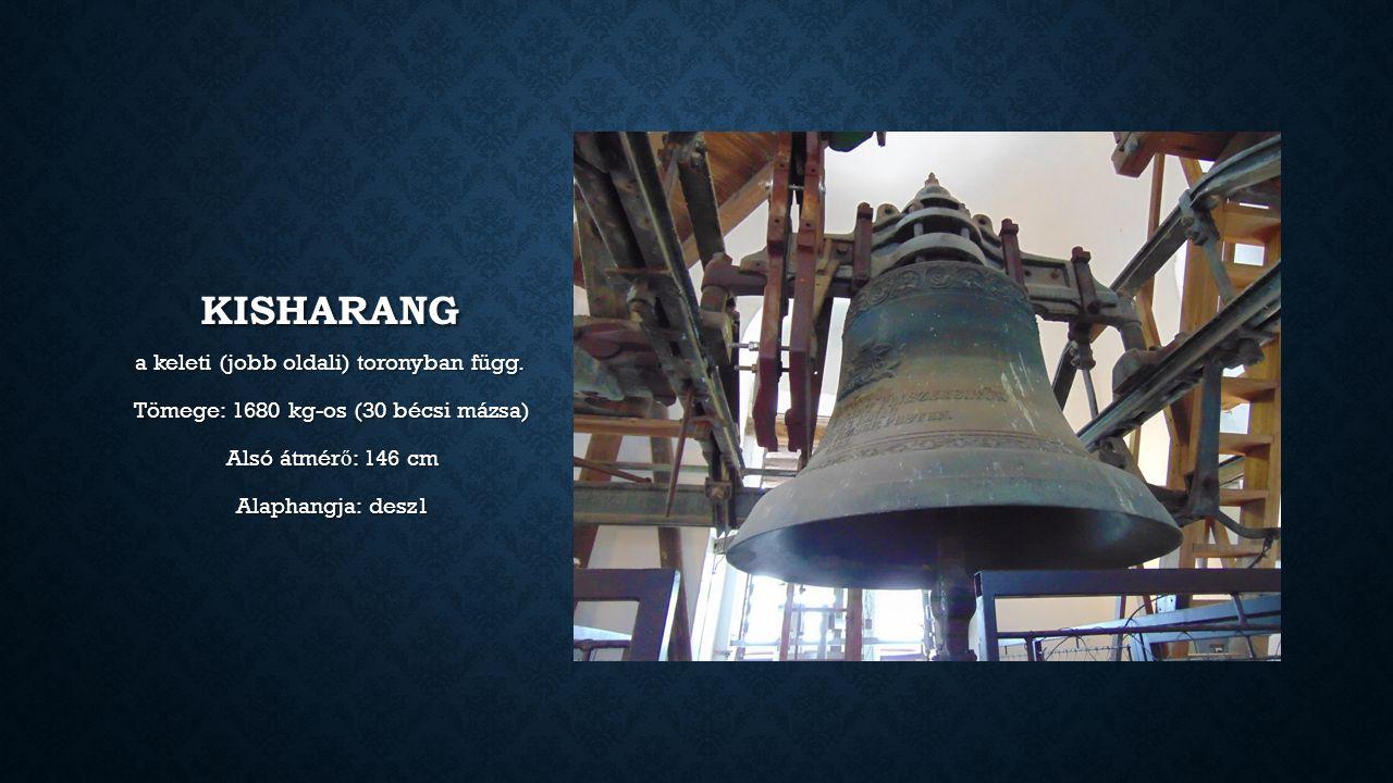 KISHARANG a keleti (jobb oldali) toronyban függ. Tömege: 1680 kg-os (30 bécsi mázsa) Alsó átmér ő : 146 cm Alaphangja: desz1