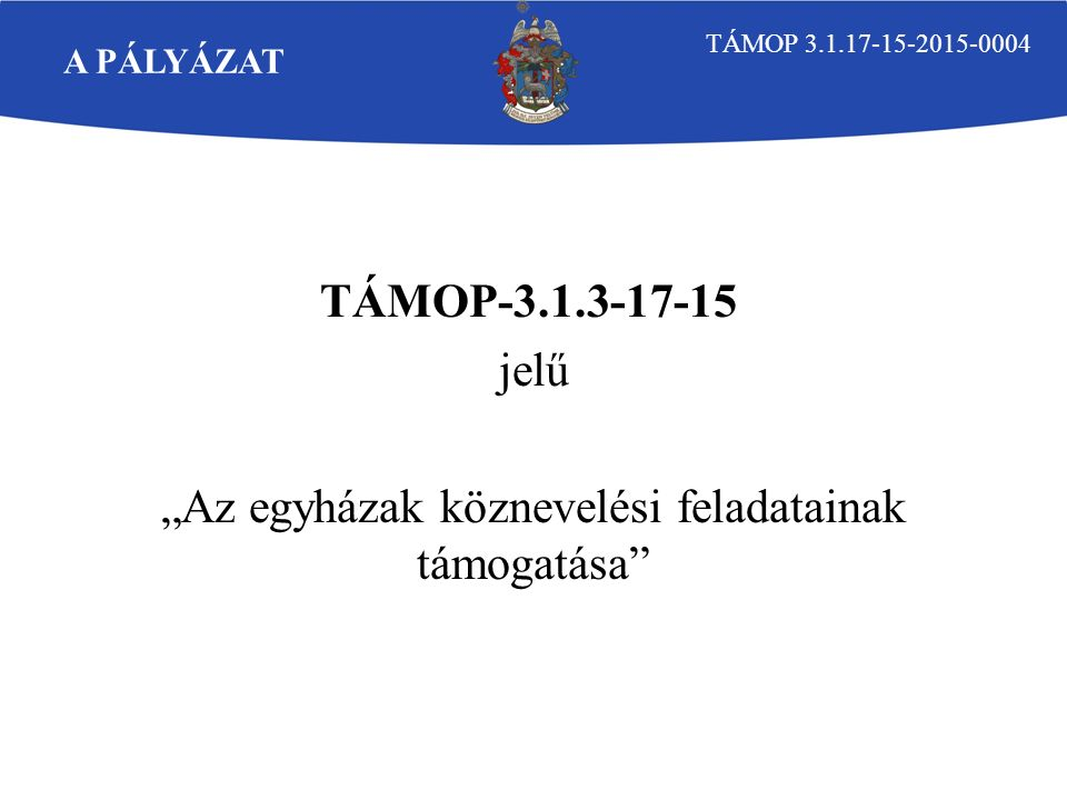 """A PÁLYÁZAT TÁMOP-3.1.3-17-15 jelű """"Az egyházak köznevelési feladatainak támogatása TÁMOP 3.1.17-15-2015-0004"""