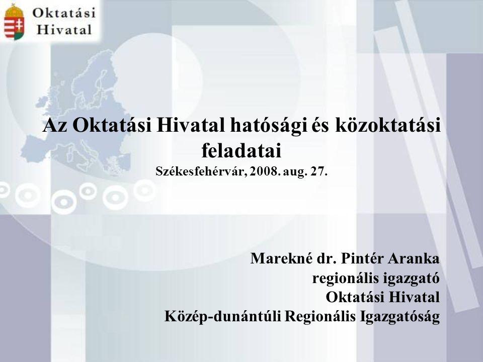 Az Oktatási Hivatal hatósági és közoktatási feladatai Székesfehérvár, 2008.