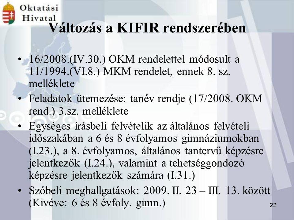 22 Változás a KIFIR rendszerében 16/2008.(IV.30.) OKM rendelettel módosult a 11/1994.(VI.8.) MKM rendelet, ennek 8.