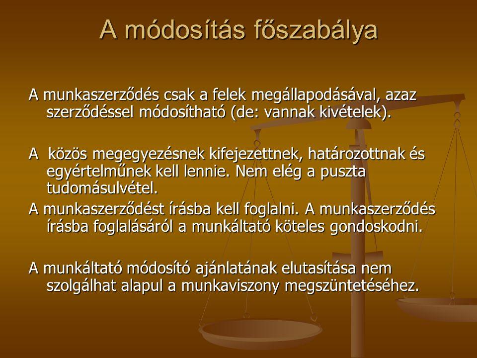 A módosítás főszabálya A munkaszerződés csak a felek megállapodásával, azaz szerződéssel módosítható (de: vannak kivételek).