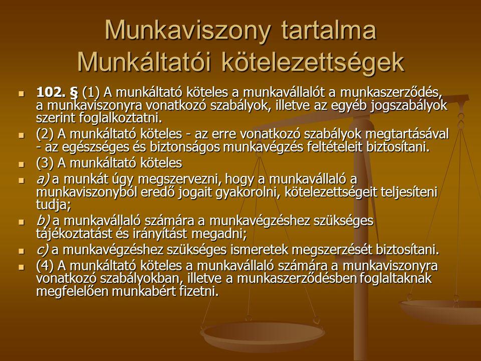 Munkaviszony tartalma Munkáltatói kötelezettségek 102.