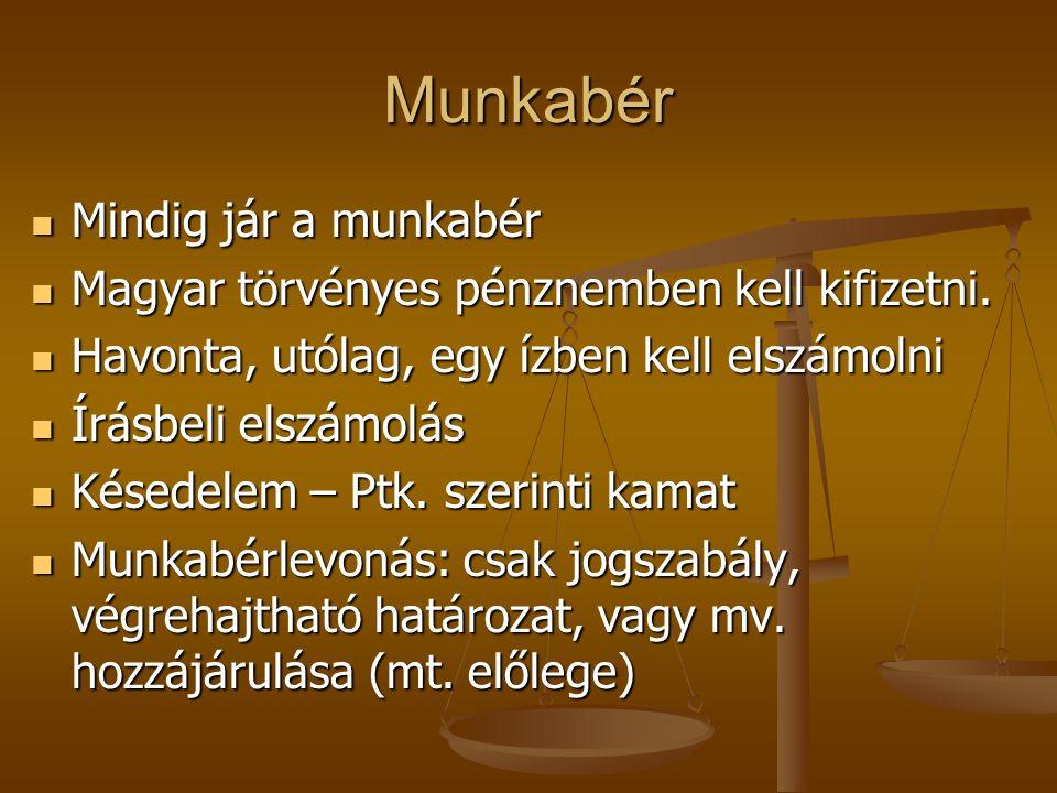 Munkabér Mindig jár a munkabér Mindig jár a munkabér Magyar törvényes pénznemben kell kifizetni.