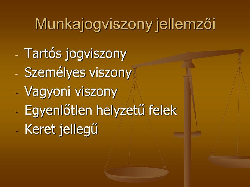 Munkajogviszony jellemzői - Tartós jogviszony - Személyes viszony - Vagyoni viszony - Egyenlőtlen helyzetű felek - Keret jellegű