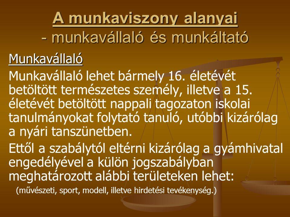 A munkaviszony alanyai - munkavállaló és munkáltató Munkavállaló Munkavállaló lehet bármely 16.
