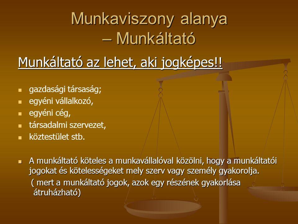 Munkaviszony alanya – Munkáltató Munkáltató az lehet, aki jogképes!.
