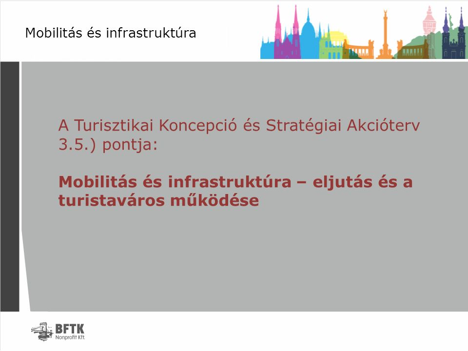 Mobilitás és infrastruktúra A Turisztikai Koncepció és Stratégiai Akcióterv 3.5.) pontja: Mobilitás és infrastruktúra – eljutás és a turistaváros műkö
