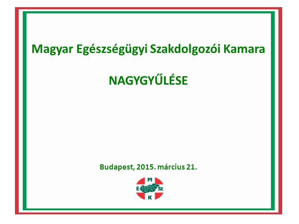 Magyar Egészségügyi Szakdolgozói Kamara NAGYGYŰLÉSE Budapest, 2015. március 21.