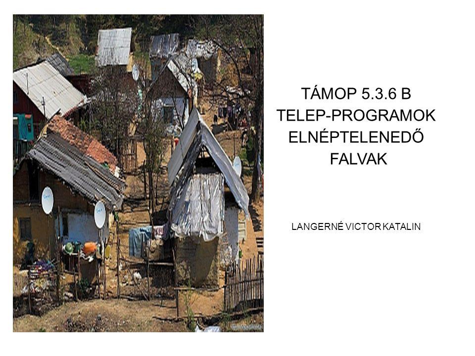 TÁMOP 5.3.6 B TELEP-PROGRAMOK ELNÉPTELENEDŐ FALVAK LANGERNÉ VICTOR KATALIN