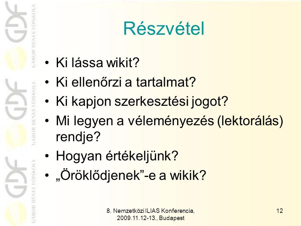8. Nemzetközi ILIAS Konferencia, 2009.11.12-13., Budapest 12 Részvétel Ki lássa wikit.