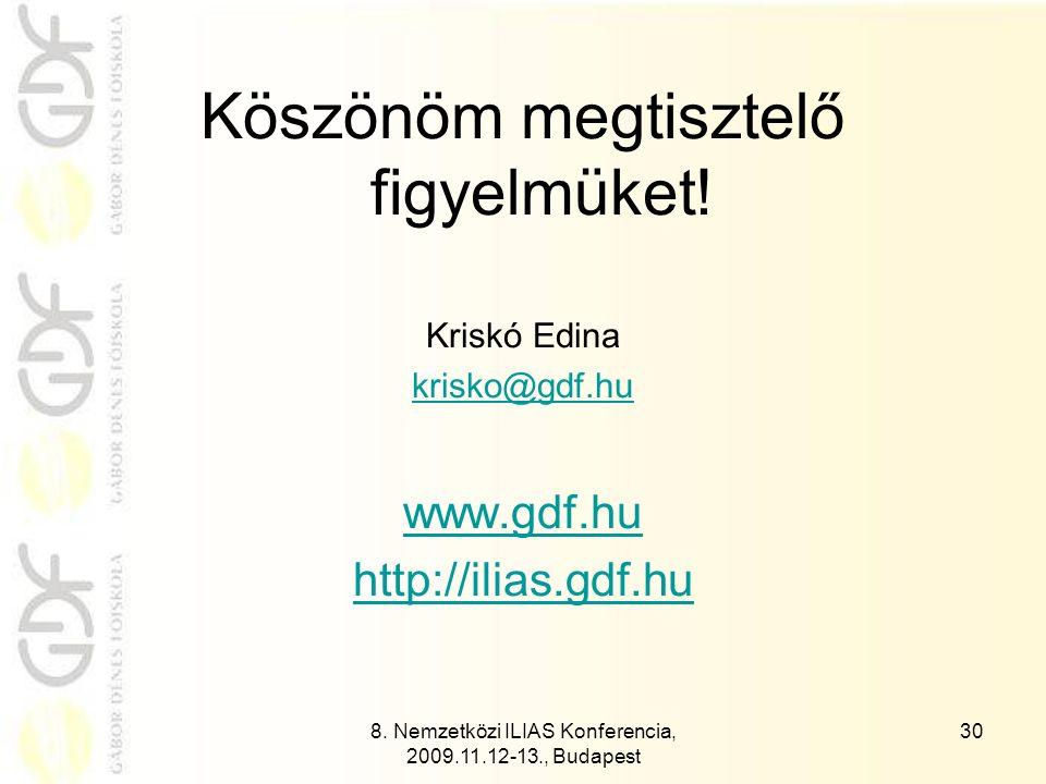 8. Nemzetközi ILIAS Konferencia, 2009.11.12-13., Budapest 30 Köszönöm megtisztelő figyelmüket.
