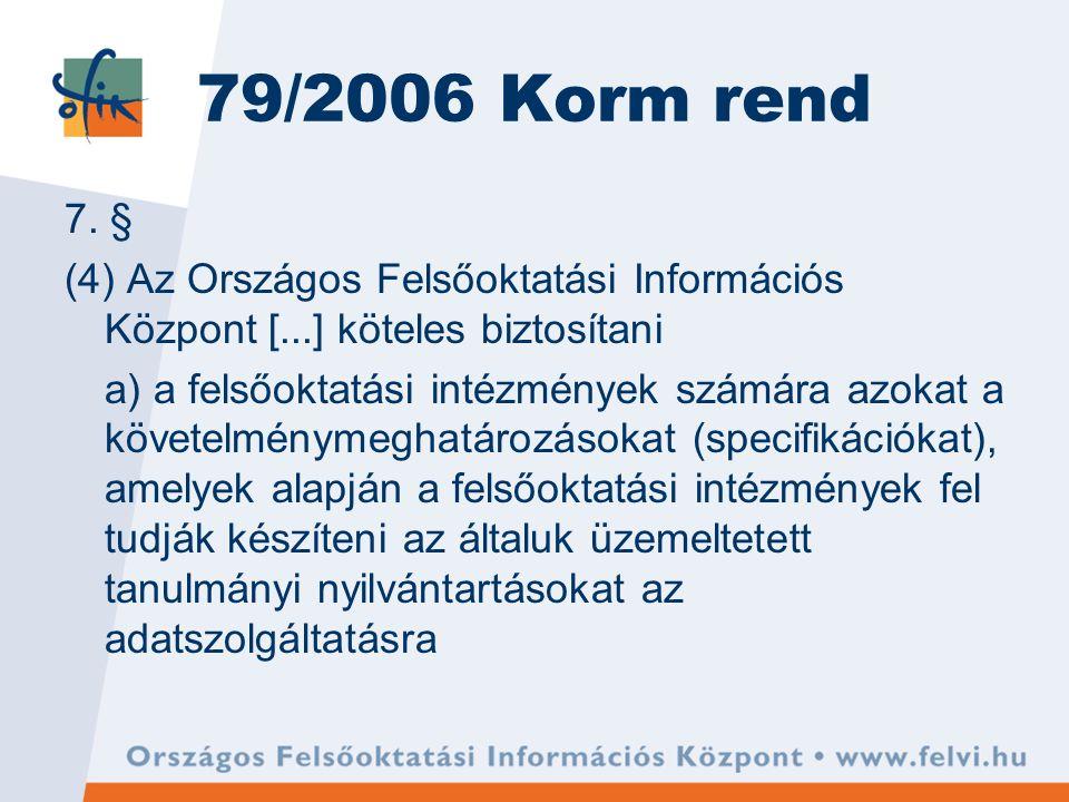 79/2006 Korm rend 7. § (4) Az Országos Felsőoktatási Információs Központ [...] köteles biztosítani a) a felsőoktatási intézmények számára azokat a köv