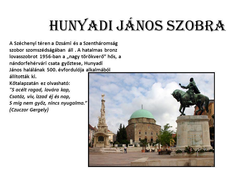 Hunyadi János szobra A Széchenyi téren a Dzsámi és a Szentháromság szobor szomszédságában áll.