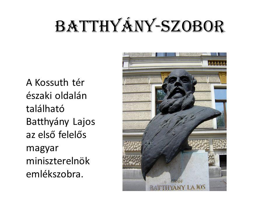 Batthyány-szobor A Kossuth tér északi oldalán található Batthyány Lajos az első felelős magyar miniszterelnök emlékszobra.