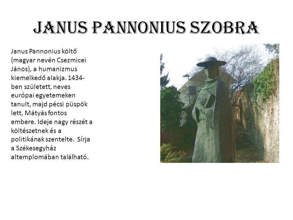 Janus Pannonius szobra Janus Pannonius költő (magyar nevén Csezmicei János), a humanizmus kiemelkedő alakja.
