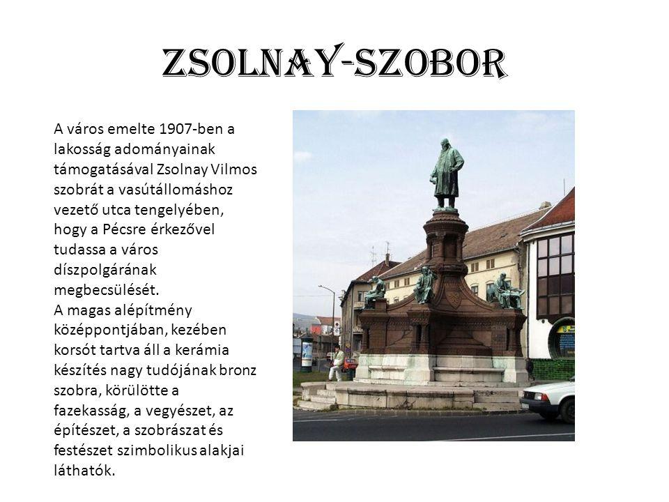 Zsolnay-szobor A város emelte 1907-ben a lakosság adományainak támogatásával Zsolnay Vilmos szobrát a vasútállomáshoz vezető utca tengelyében, hogy a Pécsre érkezővel tudassa a város díszpolgárának megbecsülését.