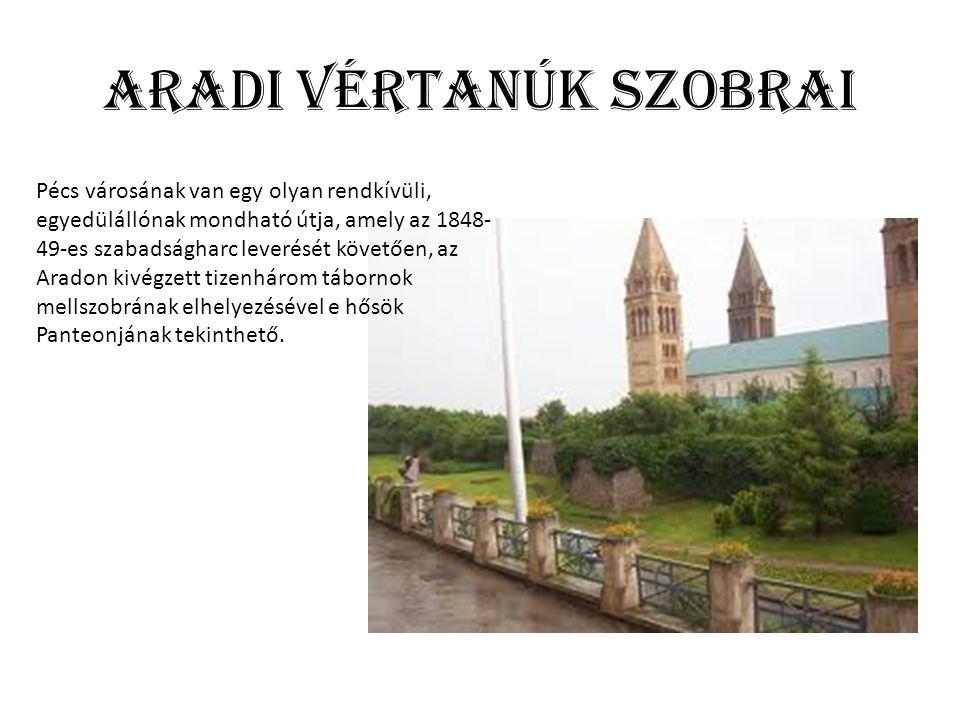 Aradi vértanúk szobrai Pécs városának van egy olyan rendkívüli, egyedülállónak mondható útja, amely az 1848- 49-es szabadságharc leverését követően, az Aradon kivégzett tizenhárom tábornok mellszobrának elhelyezésével e hősök Panteonjának tekinthető.