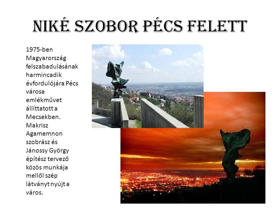 Niké szobor Pécs felett 1975-ben Magyarország felszabadulásának harmincadik évfordulójára Pécs városa emlékművet állíttatott a Mecsekben.