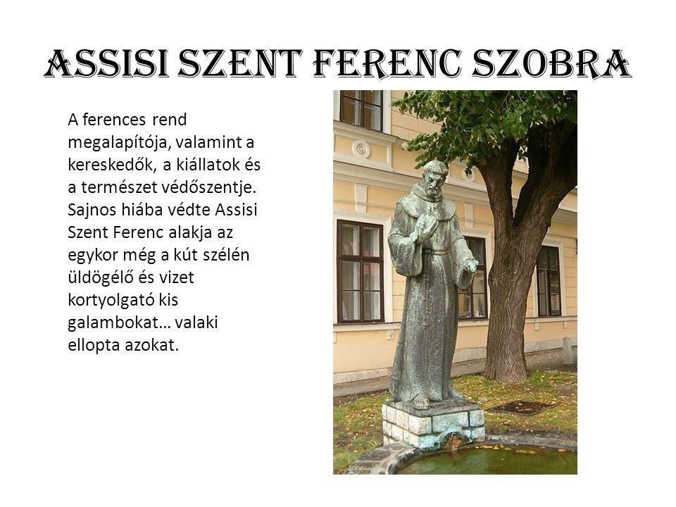 Assisi Szent Ferenc szobra A ferences rend megalapítója, valamint a kereskedők, a kiállatok és a természet védőszentje.