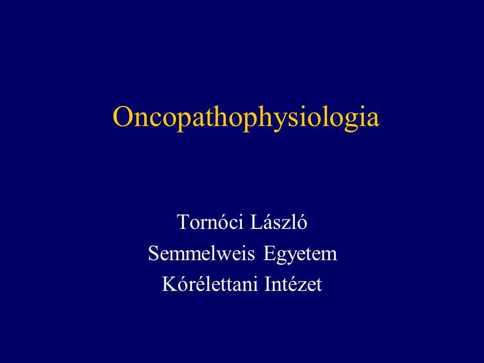 Oncopathophysiologia Tornóci László Semmelweis Egyetem Kórélettani Intézet