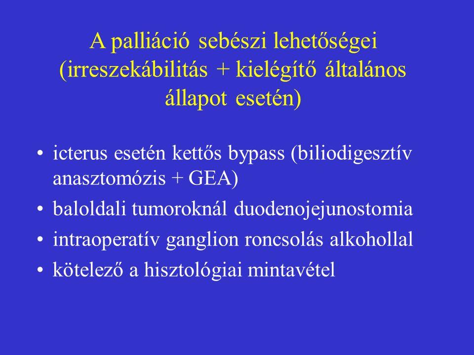 A palliáció sebészi lehetőségei (irreszekábilitás + kielégítő általános állapot esetén) icterus esetén kettős bypass (biliodigesztív anasztomózis + GEA) baloldali tumoroknál duodenojejunostomia intraoperatív ganglion roncsolás alkohollal kötelező a hisztológiai mintavétel