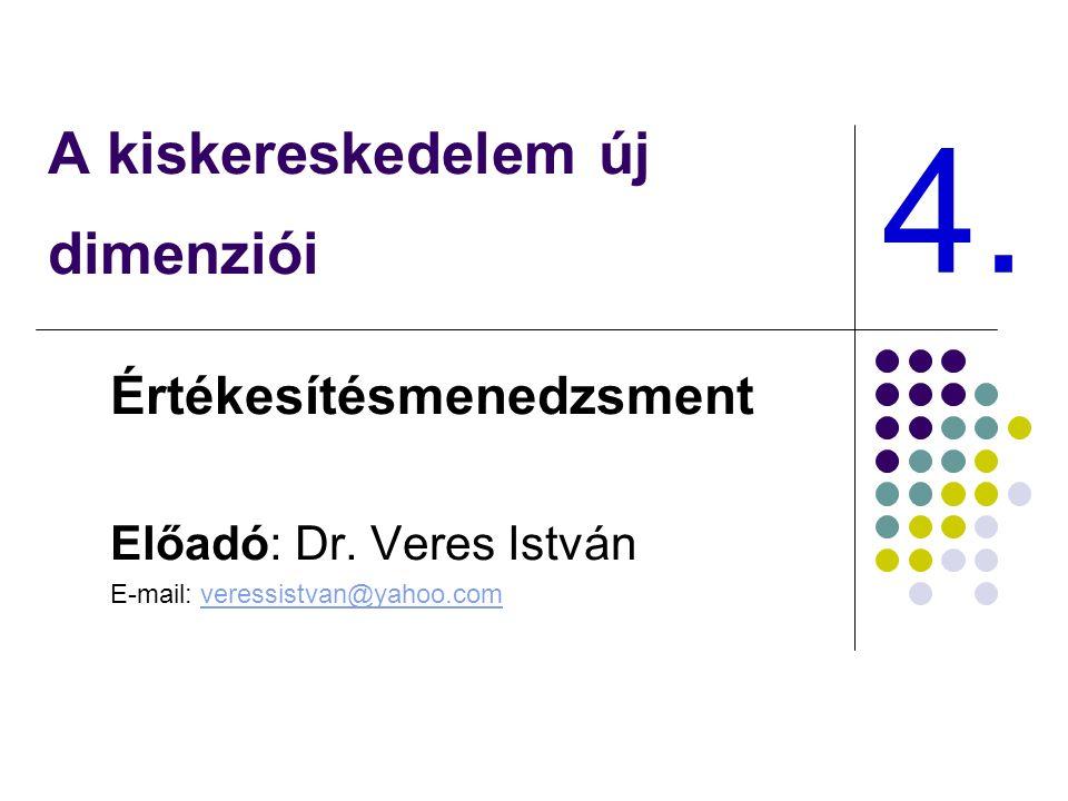 A kiskereskedelem új dimenziói Értékesítésmenedzsment Előadó: Dr.