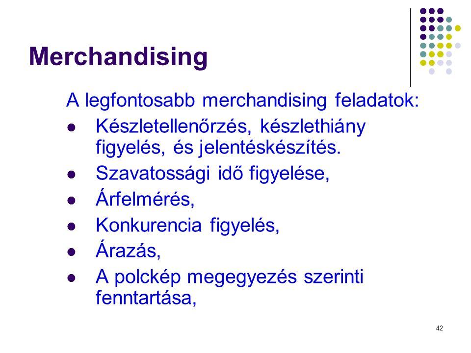 42 Merchandising A legfontosabb merchandising feladatok: Készletellenőrzés, készlethiány figyelés, és jelentéskészítés.