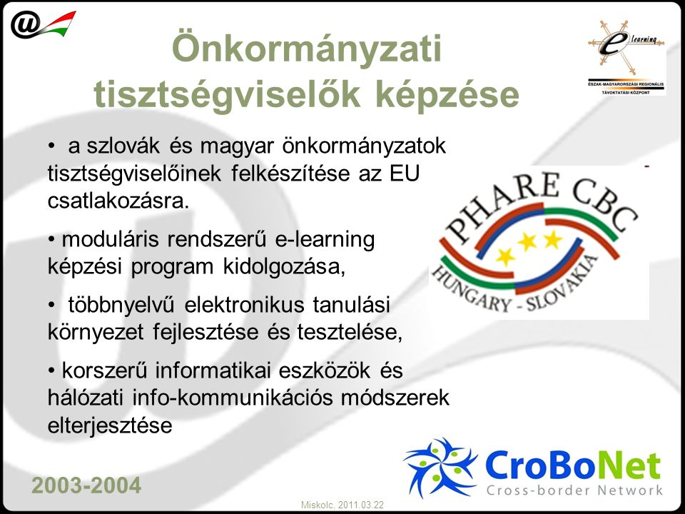 Miskolc, 2011.03.22 Önkormányzati tisztségviselők képzése a szlovák és magyar önkormányzatok tisztségviselőinek felkészítése az EU csatlakozásra. modu