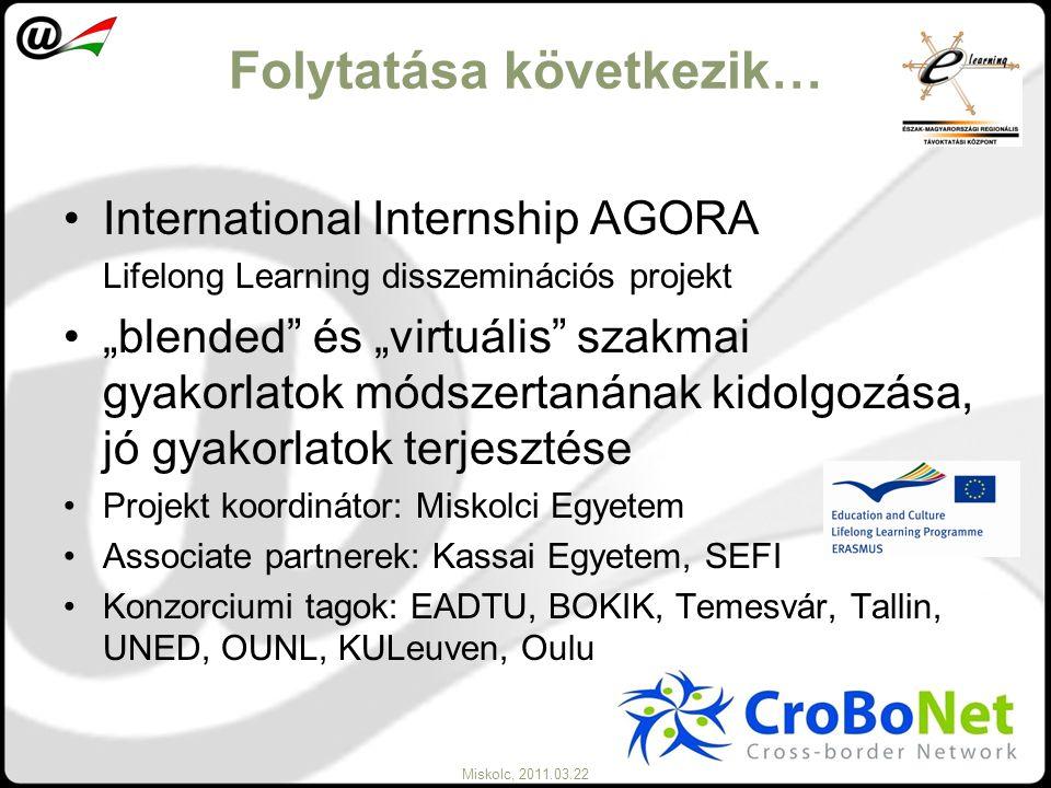 """Miskolc, 2011.03.22 Folytatása következik… International Internship AGORA Lifelong Learning disszeminációs projekt """"blended"""" és """"virtuális"""" szakmai gy"""