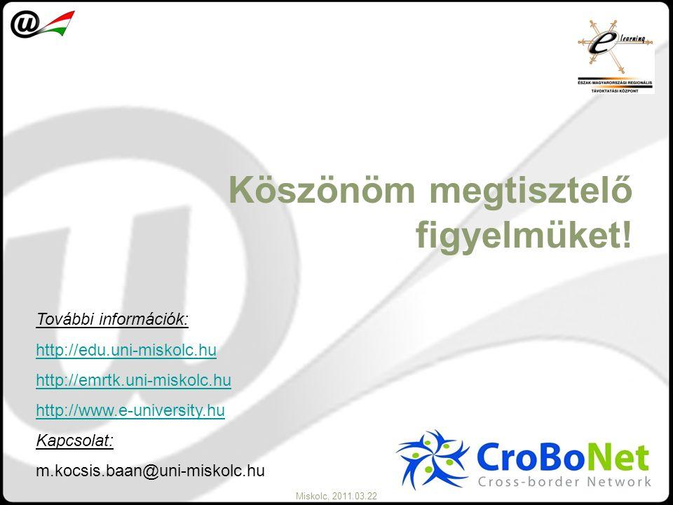 Miskolc, 2011.03.22 Köszönöm megtisztelő figyelmüket! További információk: http://edu.uni-miskolc.hu http://emrtk.uni-miskolc.hu http://www.e-universi