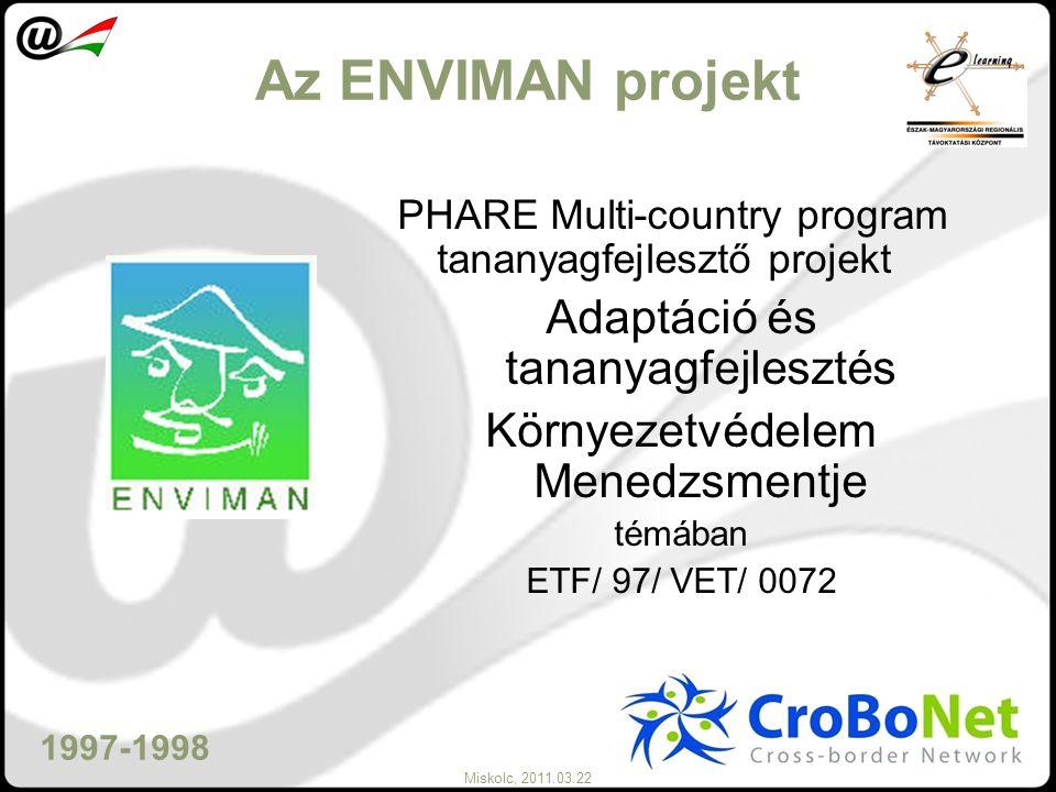 Miskolc, 2011.03.22 Az ENVIMAN projekt PHARE Multi-country program tananyagfejlesztő projekt Adaptáció és tananyagfejlesztés Környezetvédelem Menedzsm