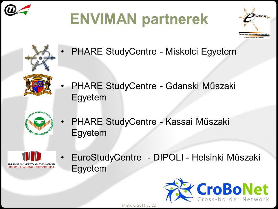 Miskolc, 2011.03.22 Az ENVIMAN kurzus Posztgraduális kurzus, a SEFI és a FEANI által elismert EUROPRO másoddiplomás képzés része Nemzetközi szakértői csoport által kifejlesztett, folymatosan korszerűsített tananyag 200 órás, korszerű telematikai módszerekre épülő on-line kurzus 5 kredit pont az európai kredit rendszerben
