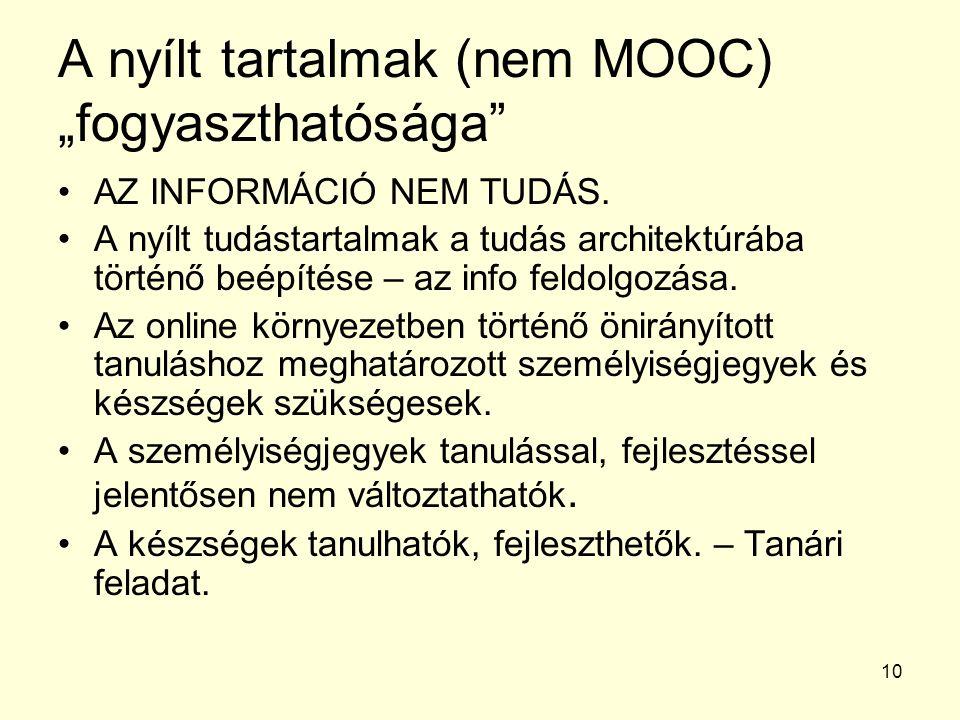 """10 A nyílt tartalmak (nem MOOC) """"fogyaszthatósága AZ INFORMÁCIÓ NEM TUDÁS."""