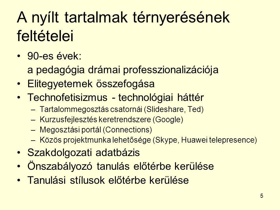5 A nyílt tartalmak térnyerésének feltételei 90-es évek: a pedagógia drámai professzionalizációja Elitegyetemek összefogása Technofetisizmus - technol