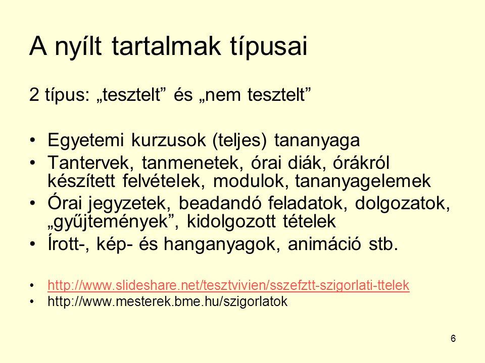 7 A nyílt tartalmak elérhetősége Web Digitális repozitoriumok (digitális tartalom kezelését és tárolását szolgáló mechanizmusok): –MIT OpenCourseWare –OER Commons –MERLOT –Connexions –GLOBE –Curriki –OpenCoursware Consortium –EDRENE –WikiEducator oldalán: http://wikieducator.org/Exemplary_Collection_of_Open_eLearning_Content_Repositories