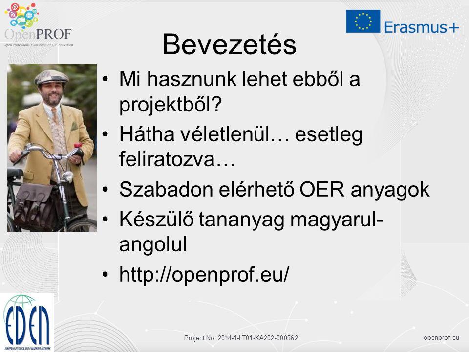 openprof.eu Project No. 2014-1-LT01-KA202-000562 Bevezetés Mi hasznunk lehet ebből a projektből? Hátha véletlenül… esetleg feliratozva… Szabadon elérh