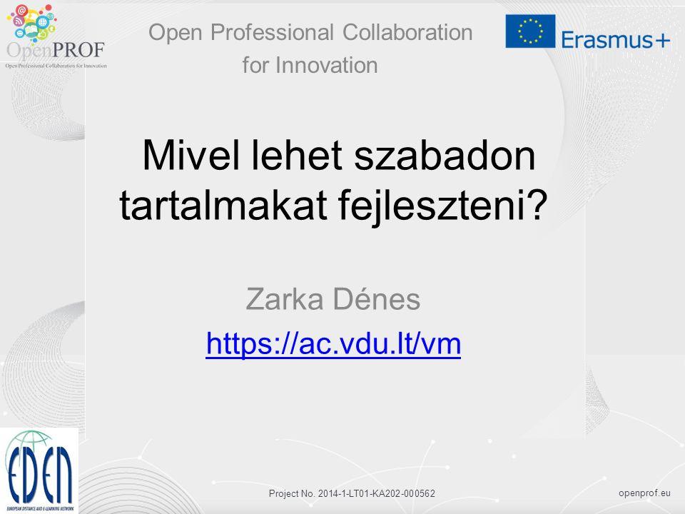 openprof.eu Project No. 2014-1-LT01-KA202-000562 Mivel lehet szabadon tartalmakat fejleszteni.