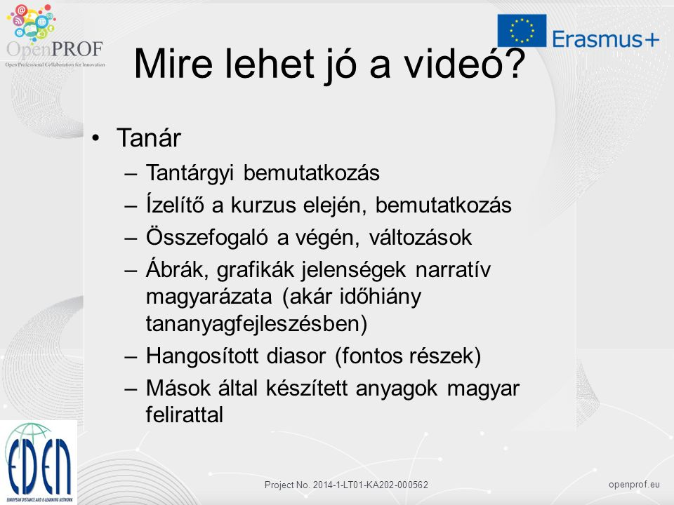 openprof.eu Project No. 2014-1-LT01-KA202-000562 Mire lehet jó a videó.